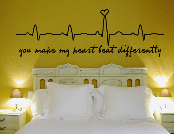 You make my heart beat differently L