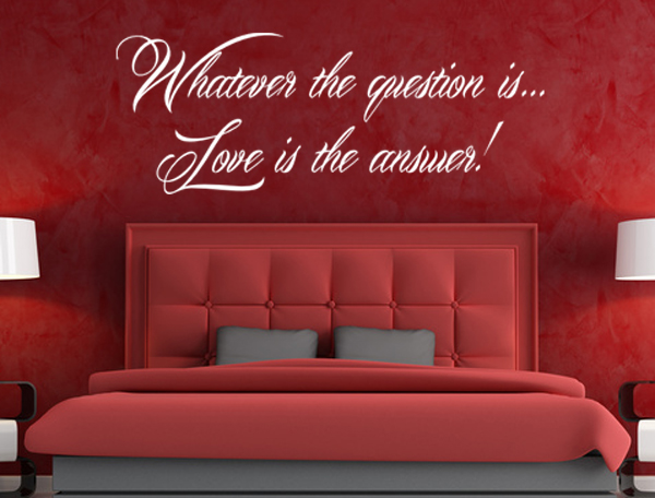 Whatever the question is, Love is the answer
